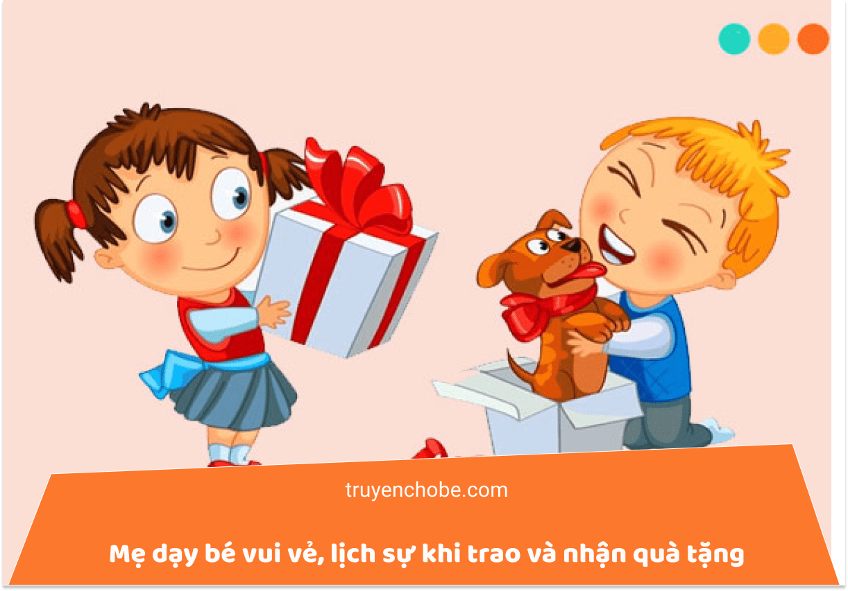 Mẹ dạy bé vui vẻ, lịch sự khi trao và nhận quà tặng